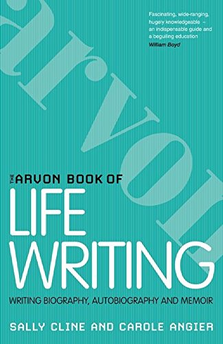 The Arvon Book of Life Writing: Writing: Sally Cline and