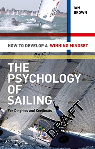 9781408124475: The Psychology of Sailing for Dinghies and Keelboats: How to Develop a Winning Mindset