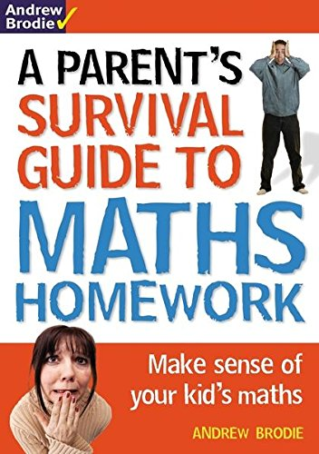 Parent's Survival Guide to Maths Homework: Make: Andrew Brodie