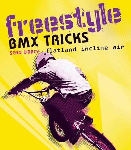 9781408125663: Freestyle BMX Tricks: Flatland and Air. Sean D'Arcy