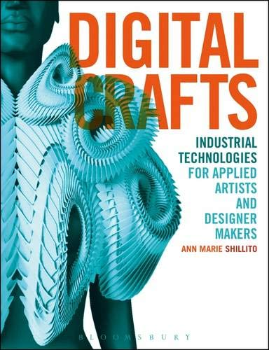 Digital Crafts: Industrial Technologies for Applied Artists and Designer Makers: Shillito, Ann ...