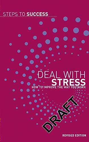 Deal With Stress: How To Improve The Way You Work (Steps to Success): A & C Black Publishers