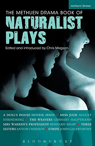 The Methuen Drama Book of Naturalist Plays: A Doll's House, Miss Julie, The Weavers, Mrs Warren's Profession, Three Sisters, Strife (Play Anthologies) (1408128438) by Ibsen, Henrik; Strindberg, August; Hauptmann, Gerhart; Shaw, George Bernard; Chekhov, Anton; Galsworthy, John
