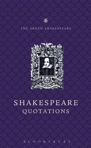 The Arden Dictionary of Shakespeare Quotations (Arden Shakespeare Library): Shakespeare, William