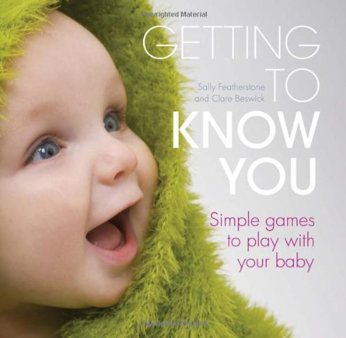 9781408129869: Getting to Know You: Simple Games to Play with Your New Baby
