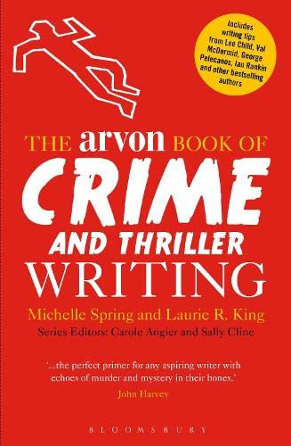 The Arvon Book of Crime and Thriller Writing: Spring, Michelle; King, Laurie R.