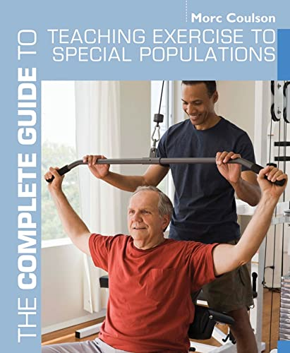 The Complete Guide to Teaching Exercise to Special Populations (Complete Guides): Coulson, Morc