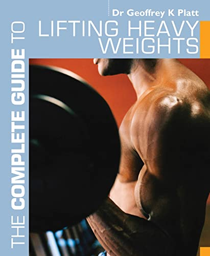 9781408133255: The Complete Guide to Lifting Heavy Weights (Complete Guides)