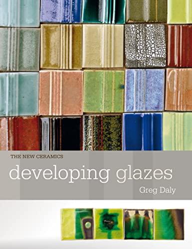 Developing Glazes (Paperback): Greg Daly