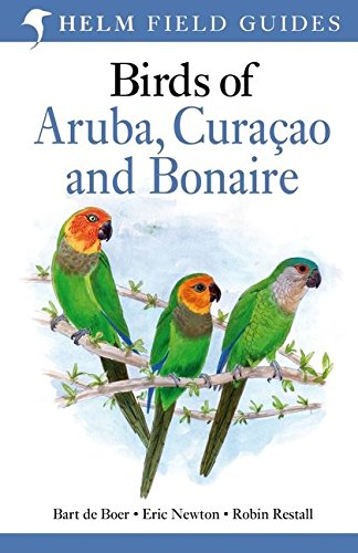 9781408137277: Birds of Aruba, Curacao and Bonaire. by Bart de Boer, Eric Newton, Robin Restall