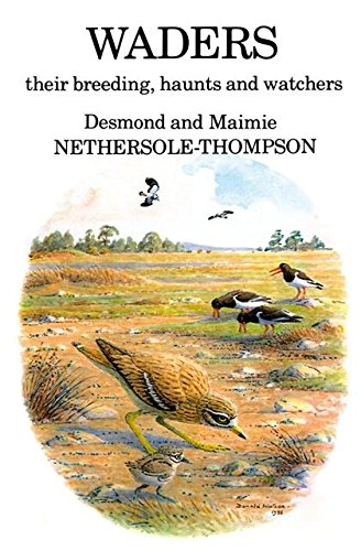 Waders: Their Breeding, Haunts and Watchers (Hardcover): Desmond Nethersole-Thompson