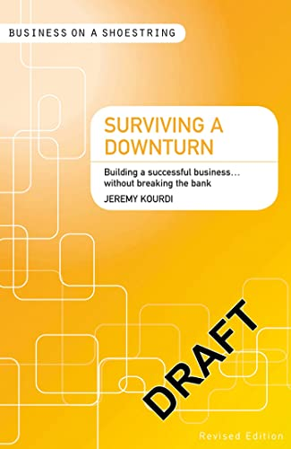 Surviving a downturn: Building a successful business...without breaking the bank (Business on a Shoestring) (1408139863) by Kourdi, Jeremy