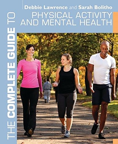 The Complete Guide to Physical Activity and Mental Health (Complete Guides): Lawrence, Debbie