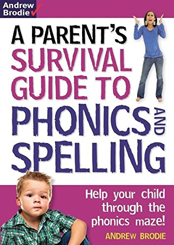 Parent's Survival Guide to Phonics and Spelling: Help Your Child Through the Phonics Maze!: ...