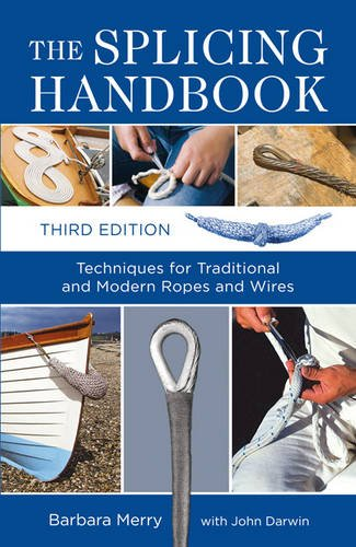 The Splicing Handbook: Techniques for Traditional and Modern Ropes and Wires: Merry, Barbara; ...