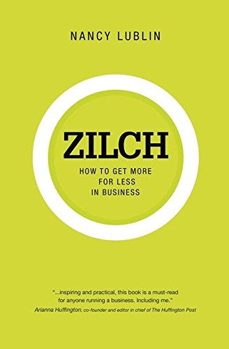 Zilch: How to Get More for Less in Business: Nancy Lublin