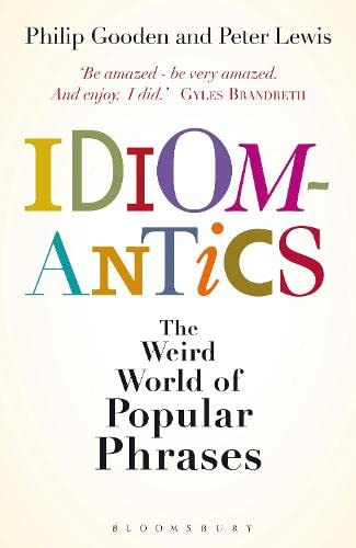 9781408151440: Idiomantics: The Weird World of Popular Phrases