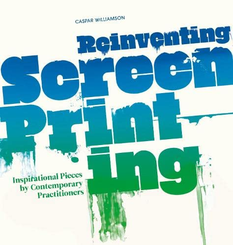 9781408151471: Reinventing Screenprinting: Inspirational Pieces by Contemporary Practitioners
