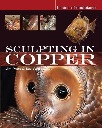 Sculpting in Copper (Basics of Sculpture): Jim Pratt, Sue White-Oakes