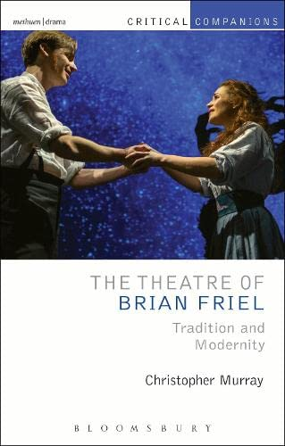 9781408154496: The Theatre of Brian Friel: Tradition and Modernity (Critical Companions)