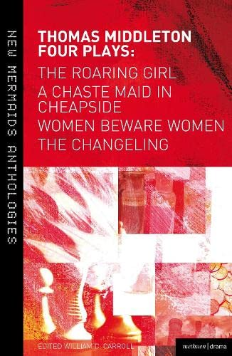 9781408156582: Thomas Middleton: Four Plays: Women Beware Women, The Changeling, The Roaring Girl and A Chaste Maid in Cheapside (New Mermaids)