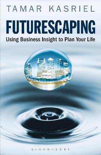 Futurescaping: Using Business Insight to Plan Your Life: Kasriel, Tamar