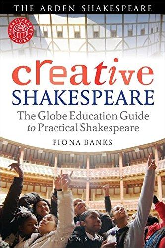 9781408156841: Creative Shakespeare: The Globe Education Guide to Practical Shakespeare (Arden Shakespeare)