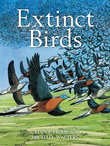 Extinct Birds (Poyser Monographs): Hume, Julian P.; Walters, Michael