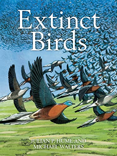 Extinct Birds (Poyser Monographs): Hume, Julian P, Walters, Dr Michael
