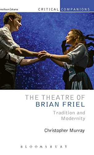 9781408157343: The Theatre of Brian Friel: Tradition and Modernity (Critical Companions)