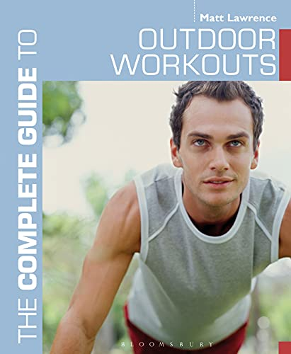 The Complete Guide to Outdoor Workouts (Complete Guides): Lawrence, Matt