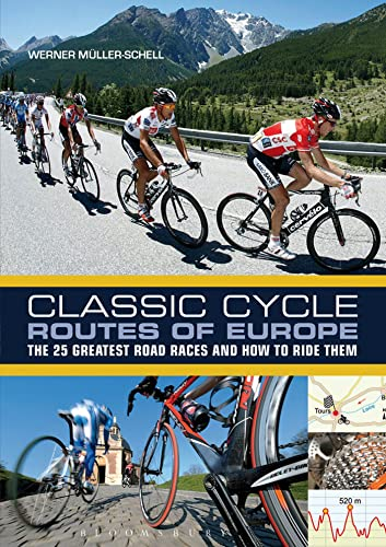 9781408157527: Classic Cycle Routes of Europe: The 25 greatest road cycling races and how to ride them