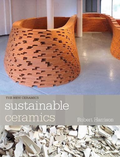 Sustainable Ceramics: Harrison, Robert