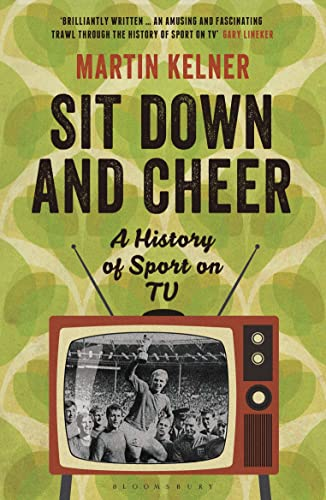 Sit Down and Cheer: A History of Sport on TV (Wisden Sports Writing): Martin Kelner