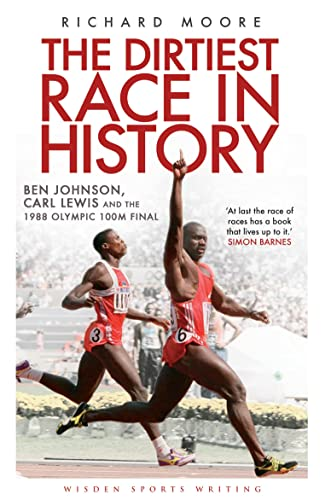 9781408158760: The Dirtiest Race in History: Ben Johnson, Carl Lewis and the 1988 Olympic 100m Final (Wisden Sports Writing)