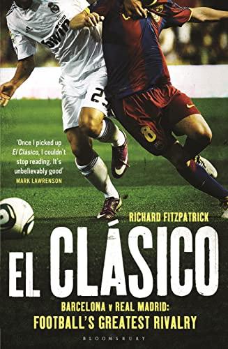 9781408158791: El Clasico: Barcelona v Real Madrid: Football's Greatest Rivalry