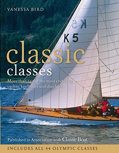 9781408158913: Classic Classes: More Than 140 of the Most Enduring Yachts, Keelboats and Dinghies