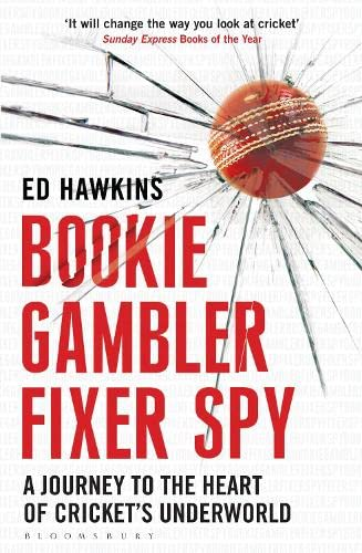 Bookie Gambler Fixer Spy: A Journey to the Heart of Cricket's Underworld: Hawkins, Ed