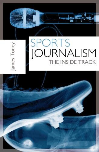 Sports Journalism: The Inside Track: Toney, James
