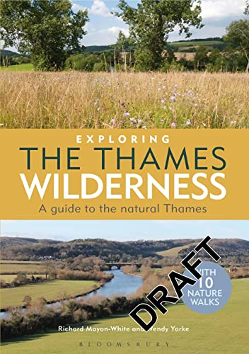Exploring the Thames Wilderness: A guide to the natural Thames: Mayon-White, Richard; Yorke, Wendy