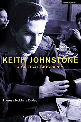 9781408183274: Keith Johnstone: A Critical Biography