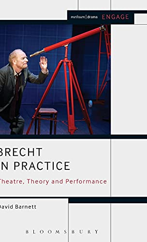Brecht in Practice: Theatre, Theory and Performance (Methuen Drama Engage): Barnett, David