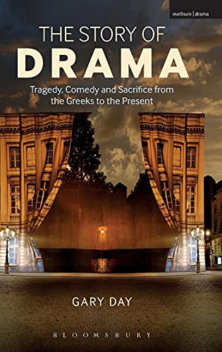 9781408184158: The Story of Drama: Tragedy, Comedy and Sacrifice from the Greeks to the Present