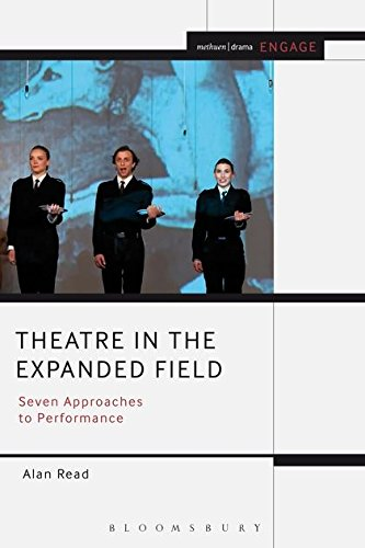 9781408184950: Theatre in the Expanded Field: Seven Approaches to Performance (Methuen Drama Engage)