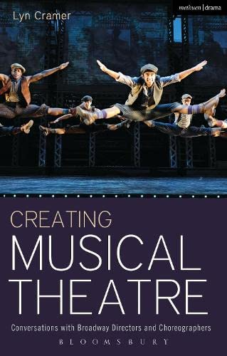 Creating Musical Theatre: Conversations with Broadway Directors and Choreographers (Performance ...