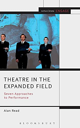 9781408185483: Theatre in the Expanded Field: Seven Approaches to Performance (Methuen Drama Engage)