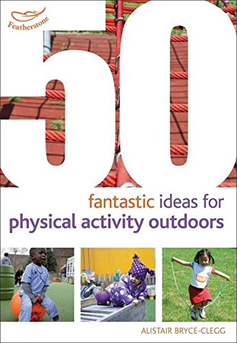 50 Fantastic Ideas for Physical Activities Outdoors (50 Fantastic Things): Beeley, Kirstine; ...