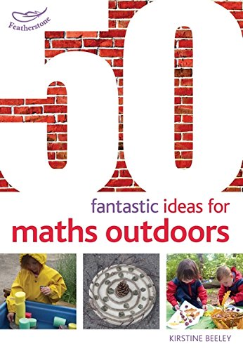 50 Fantastic Ideas for Maths Outdoors (50 Fantastic Things): Kirstine Beeley