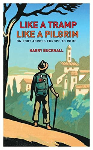 9781408187241: Like a Tramp, Like A Pilgrim: On Foot, Across Europe to Rome