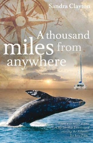 9781408187685: A Thousand Miles from Anywhere: The Claytons cross the Atlantic and sail the Caribbean on the third leg of their voyage